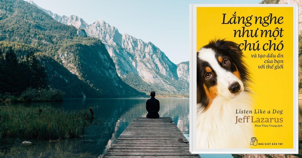 [Review Sách]: Lắng Nghe Như Một Chú Chó – Listen Like A Dog