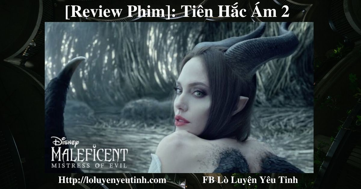 [Review Phim] Maleficent: Mistress of Evil – Tiên Hắc Ám 2