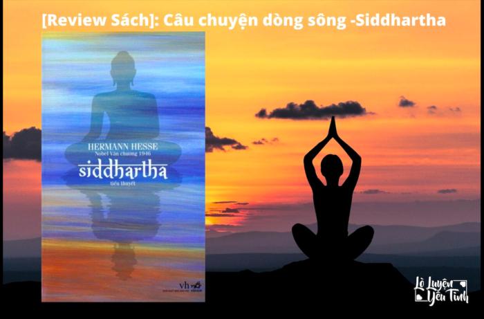 [Review Câu Chuyện Dòng Sông-Siddhartha]: Hãy Thôi Tìm Kiếm