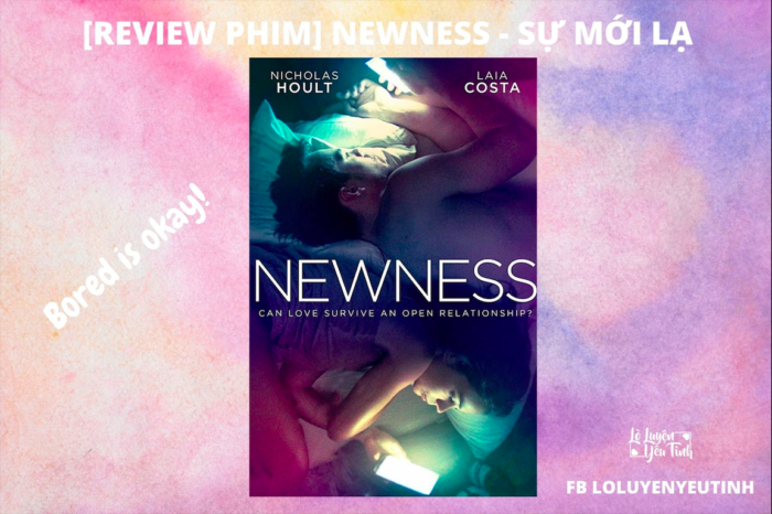 [Review Phim] NEWNESS (2017) – SỰ MỚI LẠ